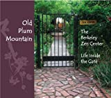 Old Plum Mountain - The Berkeley Zen Center, Life Inside the Gate