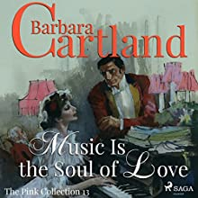 Music Is the Soul of Love (The Pink Collection 13) Audiobook by Barbara Cartland Narrated by Anthony Wren