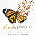 Ever Upward: Overcoming the Lifelong Losses of Infertility to Define Your Own Happy Ending (       UNABRIDGED) by Justine Brooks Froelker Narrated by Justine Brooks Froelker