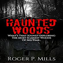 Haunted Woods: What's That Sound? Exploring the Most Scariest Woods of All Time Audiobook by Roger P. Mills Narrated by Kevin Theis