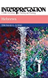 Hebrews: Interpretation: A Bible Commentary for Teaching and Preaching (Interpretation: A Bible Commentary for Teaching & Preaching) (0804231338) by Long, Thomas G.