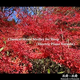 Classical Music Medley for Sleep (Electric Piano Version): Canon in D / Jesu, Joy of Man's Desiring / Air On G String / Das Wohltemperierte Klavier No. 1, BWV 846: Prelude