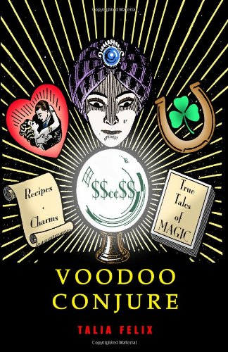 Voodoo Conjure: Recipes, Charms and True Tales of Magic