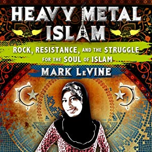 Heavy Metal Islam: Rock, Resistance, and the Struggle for the Soul of Islam | [Mark LeVine]