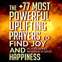 The +77 Most Powerful Uplifting Prayers to Find Joy and Happiness Audiobook by  Active Christian Publishing, Brandon M. Davis Narrated by Marion Gold