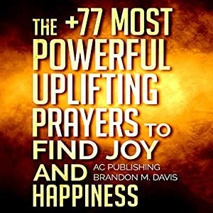 The +77 Most Powerful Uplifting Prayers to Find Joy and Happiness Audiobook