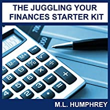 The Juggling Your Finances Starter Kit | Livre audio Auteur(s) : M.L. Humphrey Narrateur(s) : J. Scott Bennett