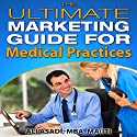 The Ultimate Marketing Guide for Medical Practices (       UNABRIDGED) by Ali Asadi Narrated by Barry Lank