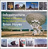 img - for Infrastructure: The Book of Everything for the Industrial Landscape book / textbook / text book