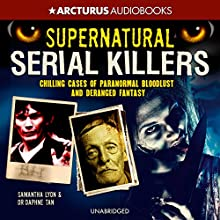 Supernatural Serial Killers: What Makes Them Murder? Audiobook by Samantha Lyon, Dr. Daphne Tan Narrated by William Roberts