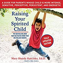 Raising Your Spirited Child, Third Edition: A Guide for Parents Whose Child Is More Intense, Sensitive, Perceptive, Persistent, and Energetic | Livre audio Auteur(s) : Mary Sheedy Kurcinka Narrateur(s) : Abby Craden