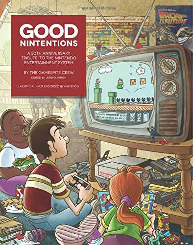 Good Nintentions: 30 Years of NES: An Unofficial Survey of the Nintendo Entertainment System | Black & White Edition: Volume 1 (GameSpite Journal)