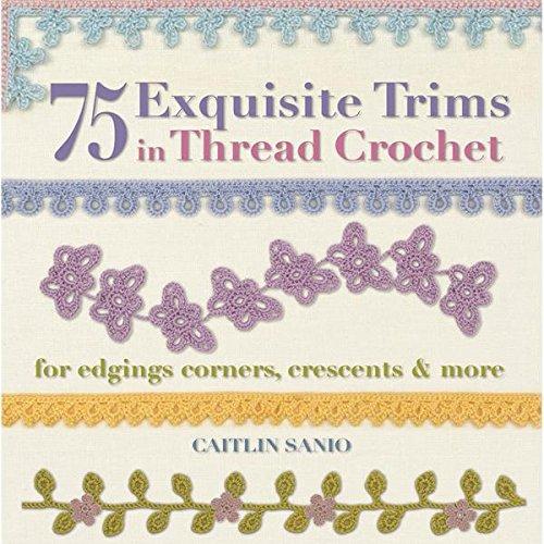 75 Exquisite Trims in Thread Crochet: For Edgings, Corners, Crescents, & More