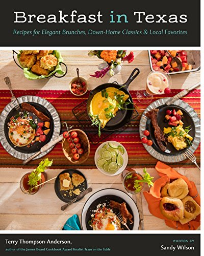 Breakfast in Texas: Recipes for Elegant Brunches, Down Home Classics, and Local Favorites by Terry Thompson-Anderson