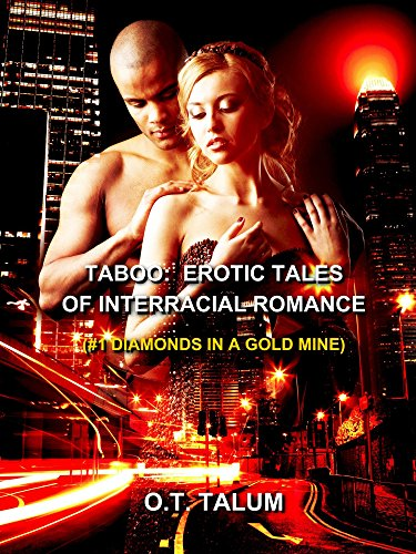 We think the title says it all – Check out today's Kindle Romance of The Day:  Taboo: Erotic Tales of Interracial Romance (#1 Diamonds in a Gold Mine) by O. T. Talum
