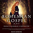 Bohemian Gospel: Bohemian Gospel Series, Book 1 Audiobook by Dana Chamblee Carpenter Narrated by Justine Eyre