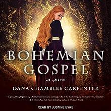 Bohemian Gospel: Bohemian Gospel Series, Book 1 Audiobook by Dana Chamblee Carpenter Narrated by Justine Eyre