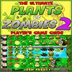 The Ultimate Plants Vs Zombies 2 Unofficial Game Guide | Josh Abbott
