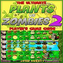 The Ultimate Plants Vs Zombies 2 Unofficial Game Guide (       UNABRIDGED) by Josh Abbott Narrated by Craig Good