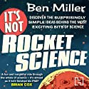 It's Not Rocket Science (       UNABRIDGED) by Ben Miller Narrated by Ben Miller