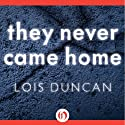 They Never Came Home (       UNABRIDGED) by Lois Duncan Narrated by Jeanna Phillips