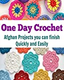 One Day Crochet:  Afghan Projects you can Finish Quickly and Easily: (crochet, crochet patterns, corchet patterns for kids, crochet patterns for kids, corchet patterns for beginners)