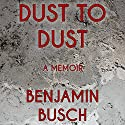 Dust to Dust: A Memoir Audiobook by Benjamin Busch Narrated by Jamie Rennell