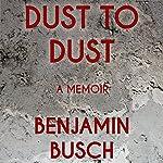 Dust to Dust: A Memoir | Benjamin Busch
