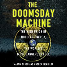 The Doomsday Machine: The High Price of Nuclear Energy, the World's Most Dangerous Fuel (       UNABRIDGED) by Martin Cohen Narrated by David Rapkin