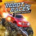 Desert Disaster: Robot Races, Book 4 (       UNABRIDGED) by Axel Lewis Narrated by Joe Jameson