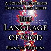 The Language of God: A Scientist Presents Evidence for Belief | [Francis S. Collins]