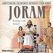 Joram: König von Israel (Abenteuer zwischen Himmel und Erde 14) | Hanno Herzler