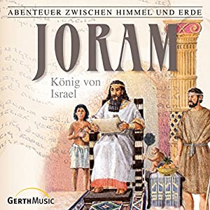 Joram: König von Israel (Abenteuer zwischen Himmel und Erde 14) Hörspiel