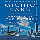 Physics of the Future: How Science Will Shape Human Destiny and Our Daily Lives by the Year 2100 Hörbuch von Michio Kaku Gesprochen von: Feodor Chin