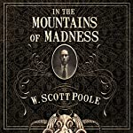 In the Mountains of Madness: The Life, Death, and Extraordinary Afterlife of H.P. Lovecraft | W. Scott Poole
