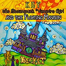 Key the Steampunk Vampire Girl and the Floating Mansion (       UNABRIDGED) by Becket Narrated by Katherine Kellgren