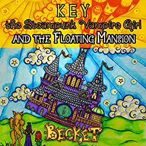 Key the Steampunk Vampire Girl and the Floating Mansion Audiobook