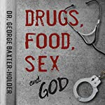Drugs, Food, Sex and God: An Addicted Drug Dealer Goes from Convict to Doctor Through the Power of Intention | Dr. George Baxter-Holder