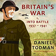Britain's War: Volume 1, Into Battle, 1937-1941 Audiobook by Daniel Todman Narrated by Ric Jerrom