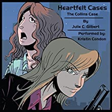 The Collins Case: Heartfelt Cases, Book 1 (       UNABRIDGED) by Julie C. Gilbert Narrated by Kristin Condon