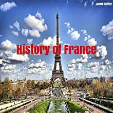 History of France Audiobook by Jacob Hailey Narrated by Andrew Winford