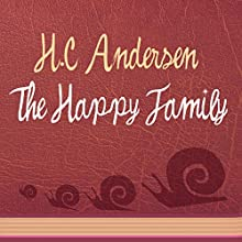 The Happy Family (Annotated) (       UNABRIDGED) by Hans Christian Andersen Narrated by Anastasia Bertollo