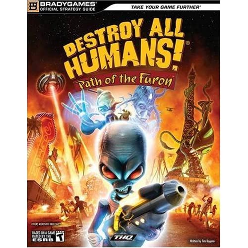 Destroy All Humans! Path of the Furon Official Strategy Guide (Official Strategy Guides (Bradygames)) Tim Bogenn