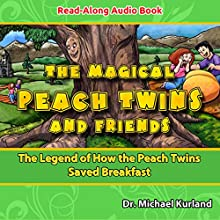 The Magical Peach Twins and Friends: The Legend of How the Peach Twins Saved Breakfast (       UNABRIDGED) by Michael Kurland Narrated by Samantha Bogach, Danice Cabanela, Jona Xiao, Ken DuBois, full cast