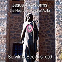 Jesus Transforms: The Heart of Teresa of Avila (       UNABRIDGED) by Vilma Seelaus Narrated by Vilma Seelaus