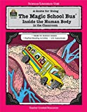 Ruth M. Young A Guide for Using the Magic School Bus Inside the Human Body in the Classroom (Literature Unit (Teacher Created Materials))