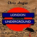 London Underground Audiobook by Chris Angus Narrated by John Lee