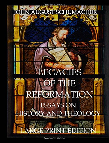 Legacies of the Reformation (Large Print Edition): Essays on History and Theology