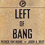 Left of Bang: How the Marine Corps' Combat Hunter Program Can Save Your Life | Patrick Van Horne,Jason A. Riley