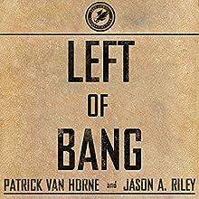 Left of Bang: How the Marine Corps' Combat Hunter Program Can Save Your Life   Livre audio Auteur(s) : Patrick Van Horne, Jason A. Riley Narrateur(s) : Danny Campbell